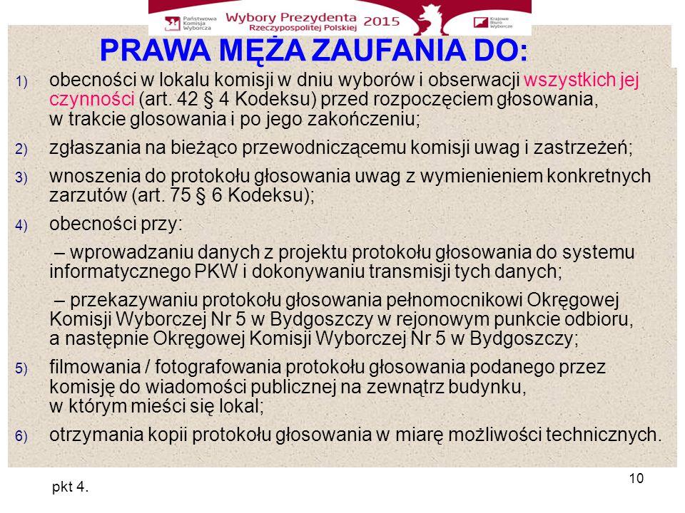 10 PRAWA MĘŻA ZAUFANIA DO: 1) obecności w lokalu komisji w dniu wyborów i obserwacji wszystkich jej czynności (art.
