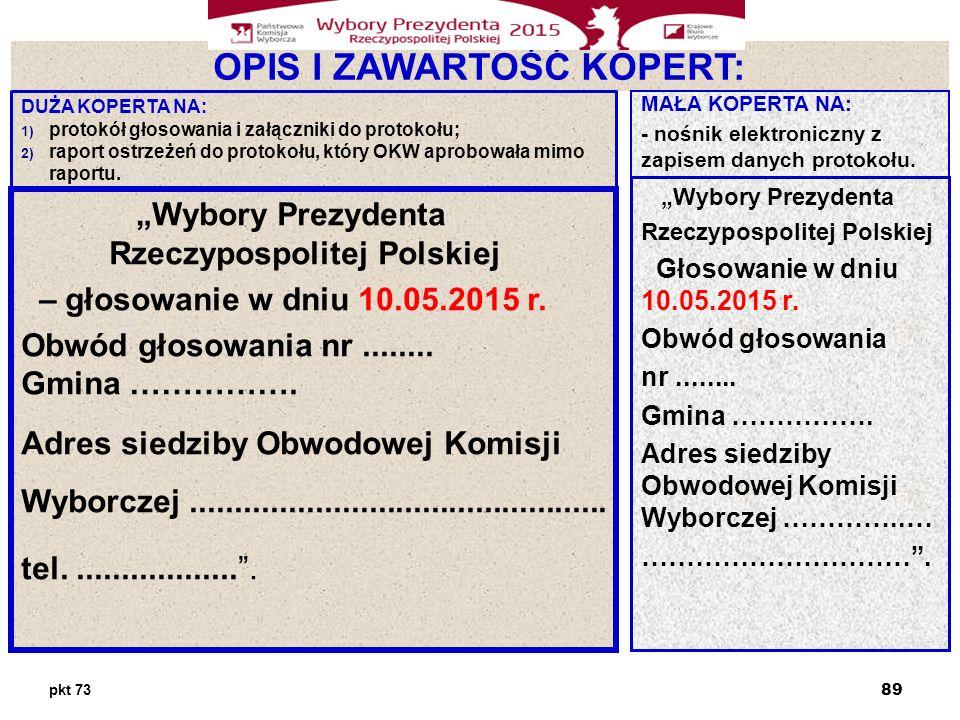 OPIS I ZAWARTOŚĆ KOPERT: DUŻA KOPERTA NA: 1) protokół głosowania i załączniki do protokołu; 2) raport ostrzeżeń do protokołu, który OKW aprobowała mimo raportu.