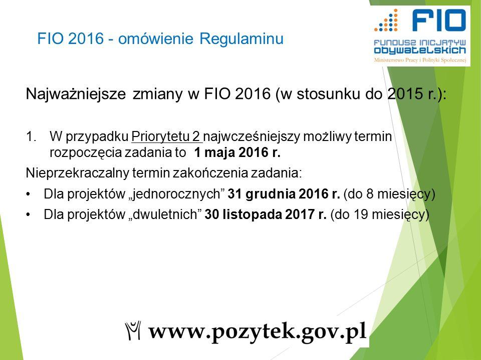 15 Najważniejsze zmiany w FIO 2016 (w stosunku do 2015 r.): 1.W przypadku Priorytetu 2 najwcześniejszy możliwy termin rozpoczęcia zadania to 1 maja 2016 r.