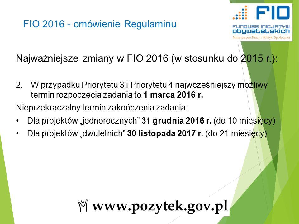 16 Najważniejsze zmiany w FIO 2016 (w stosunku do 2015 r.): 2.W przypadku Priorytetu 3 i Priorytetu 4 najwcześniejszy możliwy termin rozpoczęcia zadania to 1 marca 2016 r.