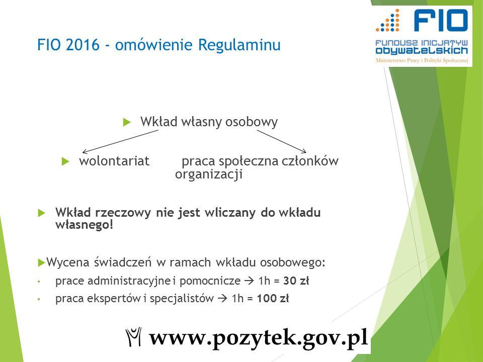FIO 2016 - omówienie Regulaminu  Wkład własny osobowy  wolontariatpraca społeczna członków organizacji  Wkład rzeczowy nie jest wliczany do wkładu własnego.