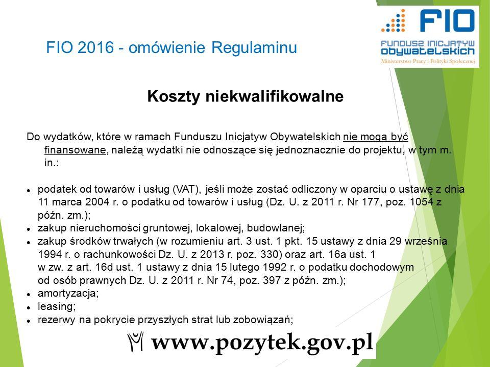 33 FIO 2016 - omówienie Regulaminu Koszty niekwalifikowalne Do wydatków, które w ramach Funduszu Inicjatyw Obywatelskich nie mogą być finansowane, należą wydatki nie odnoszące się jednoznacznie do projektu, w tym m.