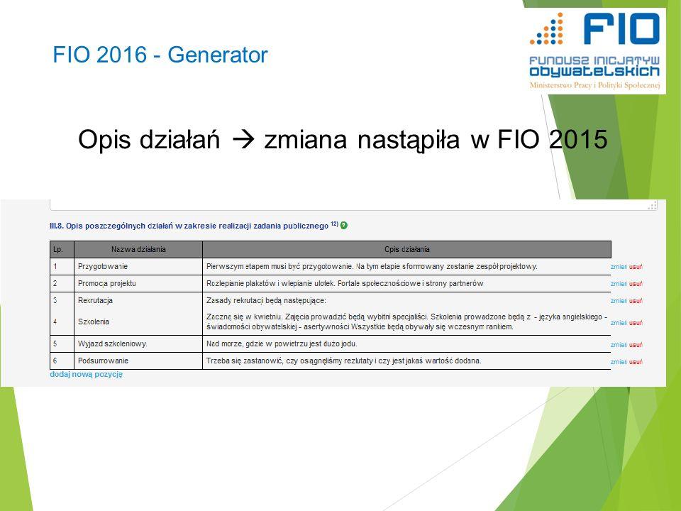 FIO 2016 - Generator Opis działań  zmiana nastąpiła w FIO 2015 40