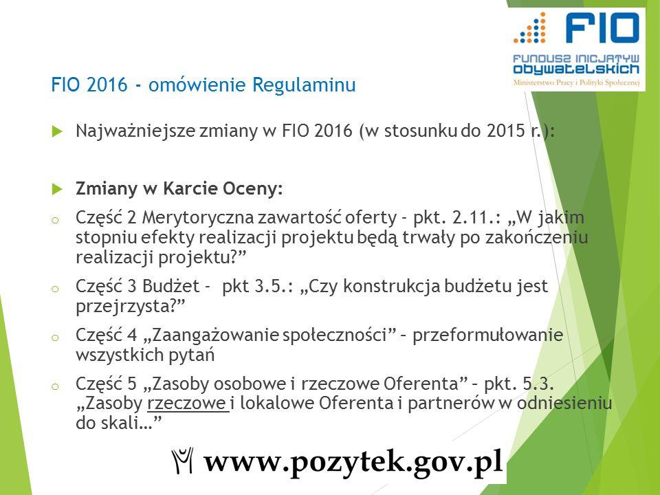 FIO 2016 - omówienie Regulaminu  Najważniejsze zmiany w FIO 2016 (w stosunku do 2015 r.):  Zmiany w Karcie Oceny: o Część 2 Merytoryczna zawartość oferty - pkt.