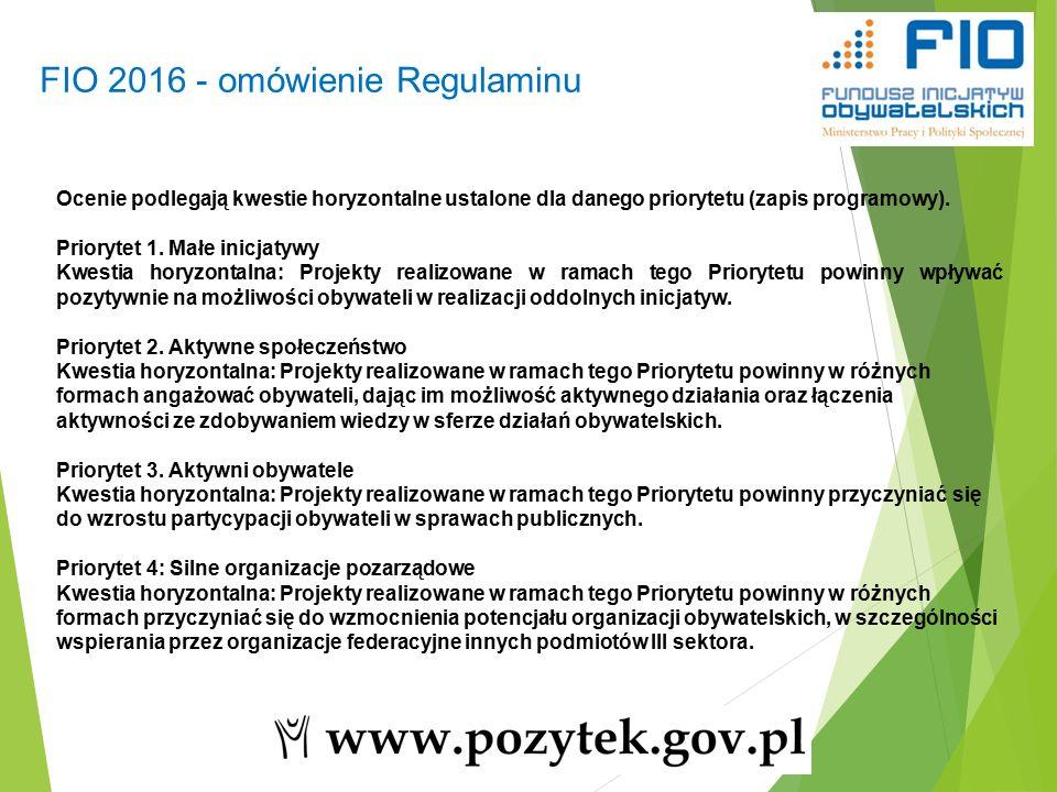 45 FIO 2016 - omówienie Regulaminu Ocenie podlegają kwestie horyzontalne ustalone dla danego priorytetu (zapis programowy).