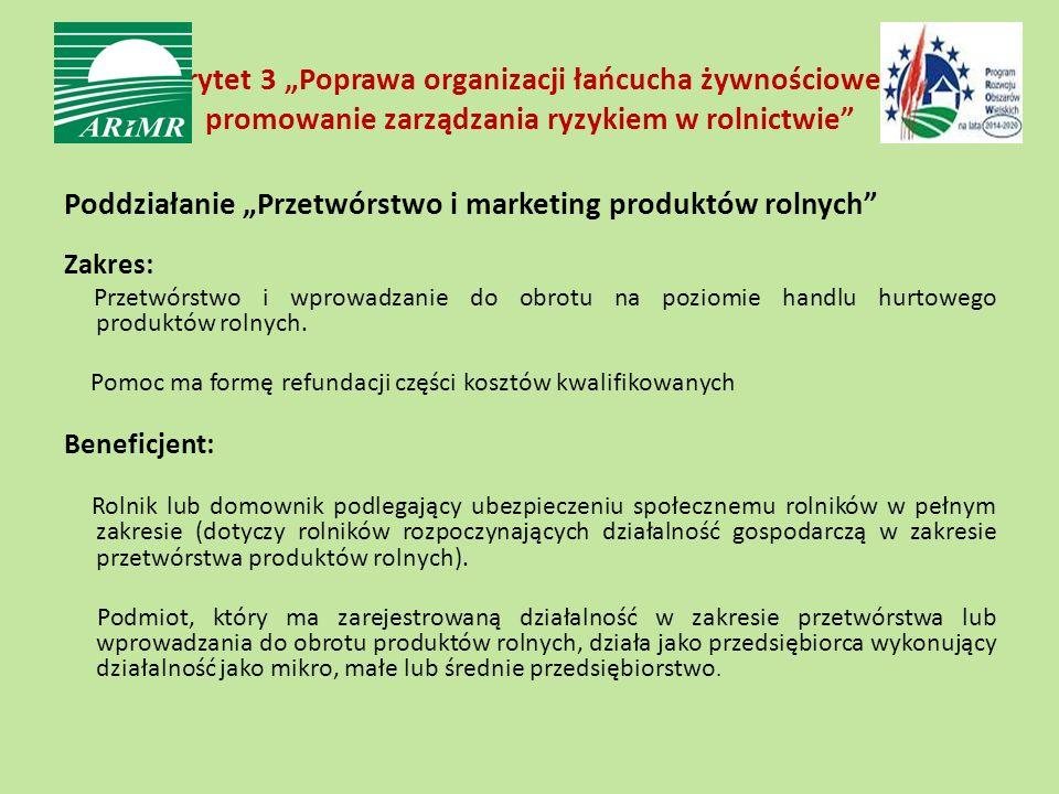 """Priorytet 3 """"Poprawa organizacji łańcucha żywnościowego i promowanie zarządzania ryzykiem w rolnictwie Poddziałanie """"Przetwórstwo i marketing produktów rolnych Zakres: Przetwórstwo i wprowadzanie do obrotu na poziomie handlu hurtowego produktów rolnych."""
