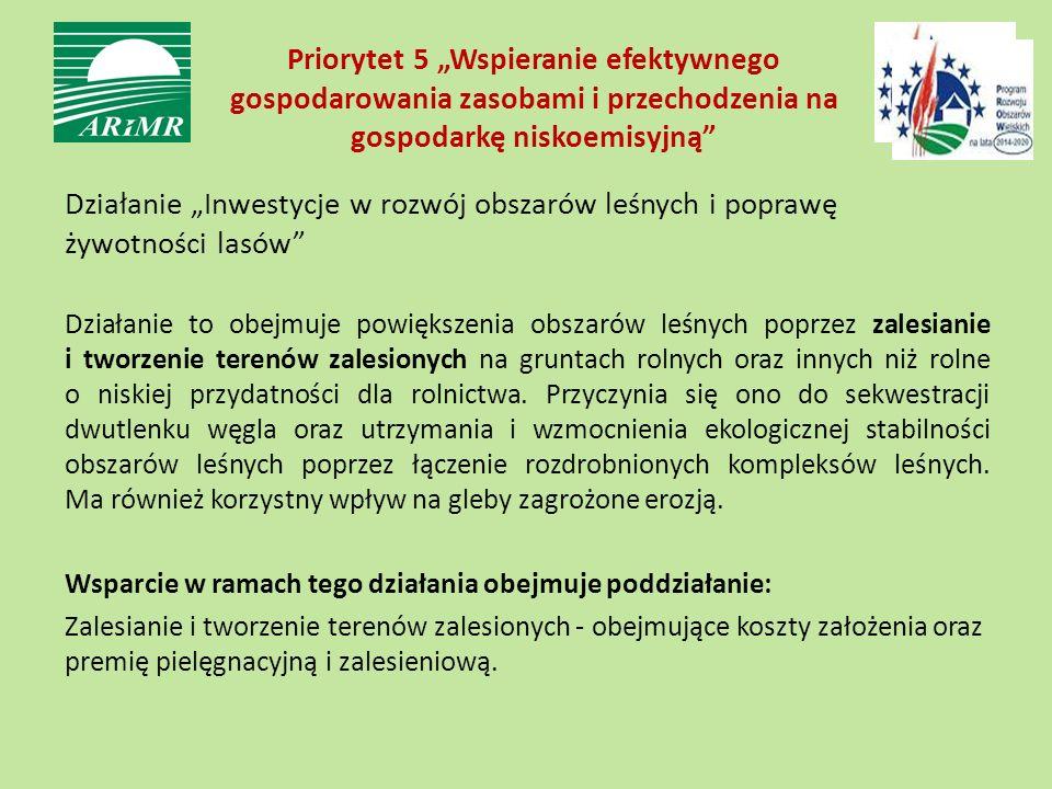"""Priorytet 5 """"Wspieranie efektywnego gospodarowania zasobami i przechodzenia na gospodarkę niskoemisyjną"""" Działanie """"Inwestycje w rozwój obszarów leśny"""