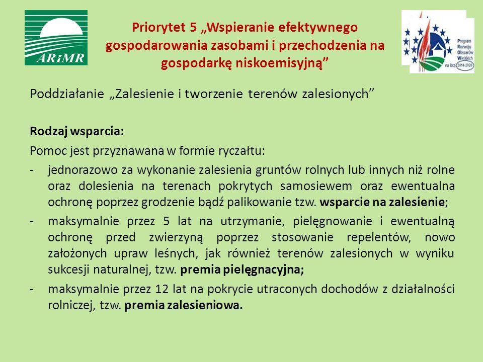 """Priorytet 5 """"Wspieranie efektywnego gospodarowania zasobami i przechodzenia na gospodarkę niskoemisyjną"""" Poddziałanie """"Zalesienie i tworzenie terenów"""