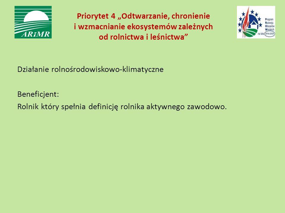 """Priorytet 4 """"Odtwarzanie, chronienie i wzmacnianie ekosystemów zależnych od rolnictwa i leśnictwa"""" Działanie rolnośrodowiskowo-klimatyczne Beneficjent"""