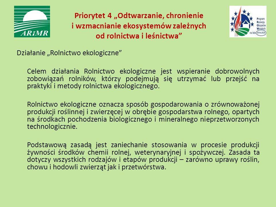 """Priorytet 4 """"Odtwarzanie, chronienie i wzmacnianie ekosystemów zależnych od rolnictwa i leśnictwa"""" Działanie """"Rolnictwo ekologiczne"""" Celem działania R"""