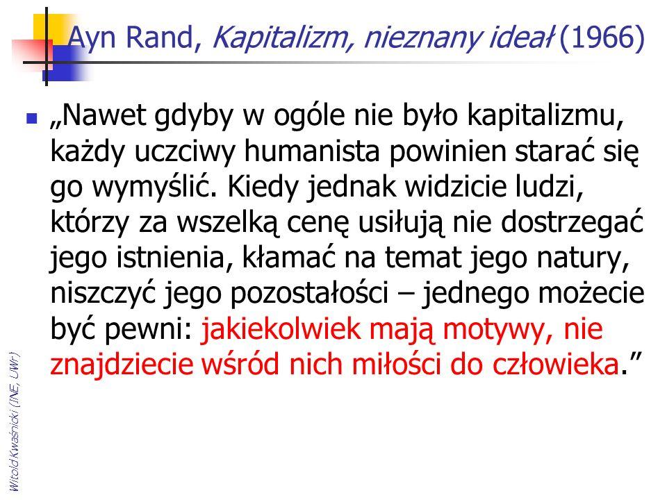 """Ayn Rand, Kapitalizm, nieznany ideał (1966) """"Nawet gdyby w ogóle nie było kapitalizmu, każdy uczciwy humanista powinien starać się go wymyślić. Kiedy"""