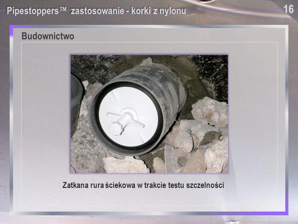 Pipestoppers™ zastosowanie - korki z nylonu Zatkana rura ściekowa w trakcie testu szczelności 16 Budownictwo