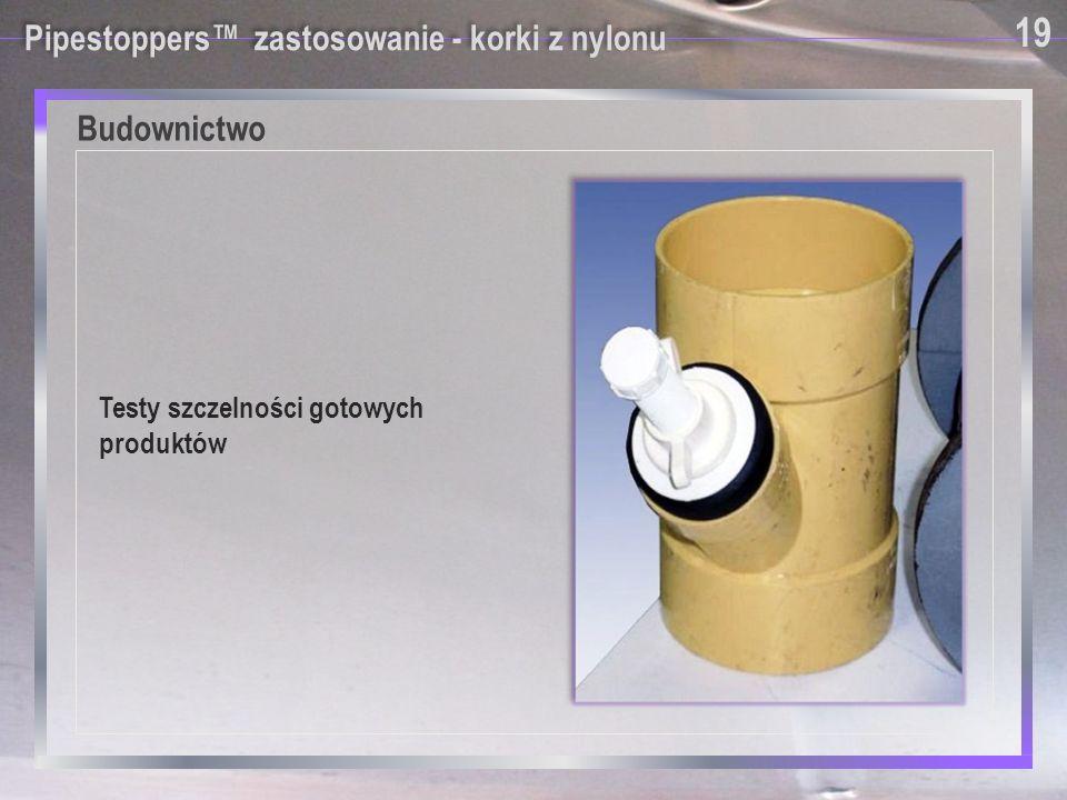 Pipestoppers™ zastosowanie - korki z nylonu 19 Budownictwo Testy szczelności gotowych produktów