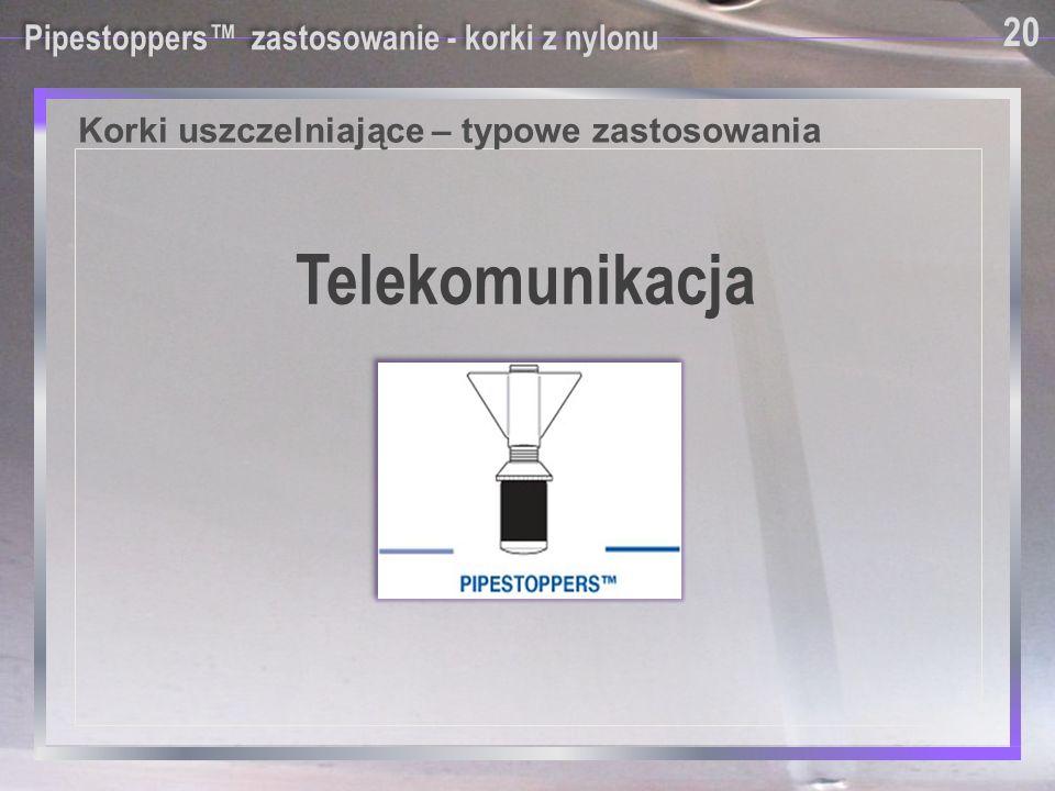 Pipestoppers™ zastosowanie - korki z nylonu 20 Telekomunikacja Korki uszczelniające – typowe zastosowania