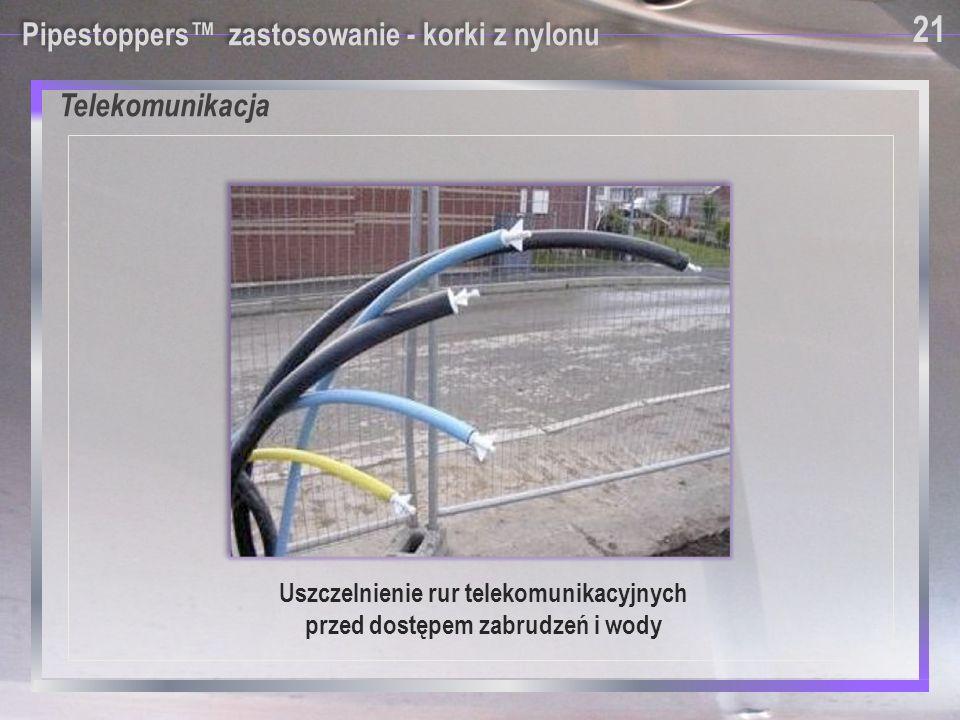 Telekomunikacja Pipestoppers™ zastosowanie - korki z nylonu Uszczelnienie rur telekomunikacyjnych przed dostępem zabrudzeń i wody 21