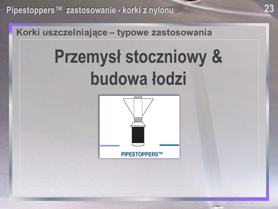 Pipestoppers™ zastosowanie - korki z nylonu 23 Przemysł stoczniowy & budowa łodzi Korki uszczelniające – typowe zastosowania
