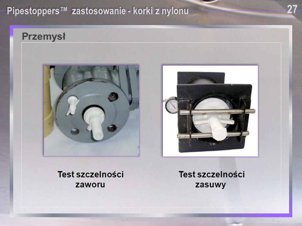 Pipestoppers™ zastosowanie - korki z nylonu Test szczelności zaworu Test szczelności zasuwy Przemysł 27