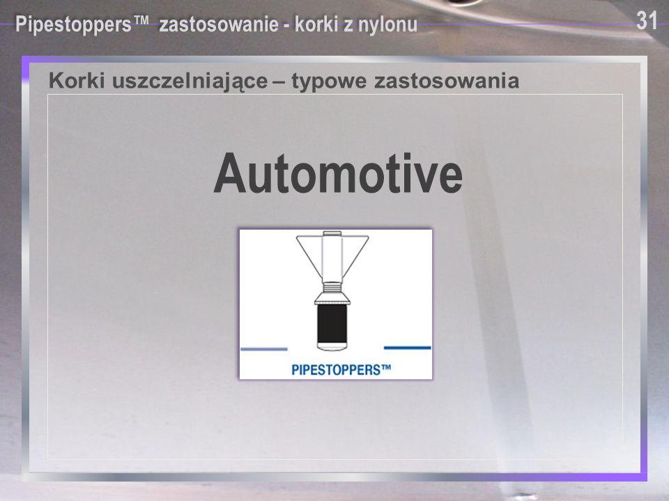 Korki uszczelniające – typowe zastosowania Pipestoppers™ zastosowanie - korki z nylonu Automotive 31