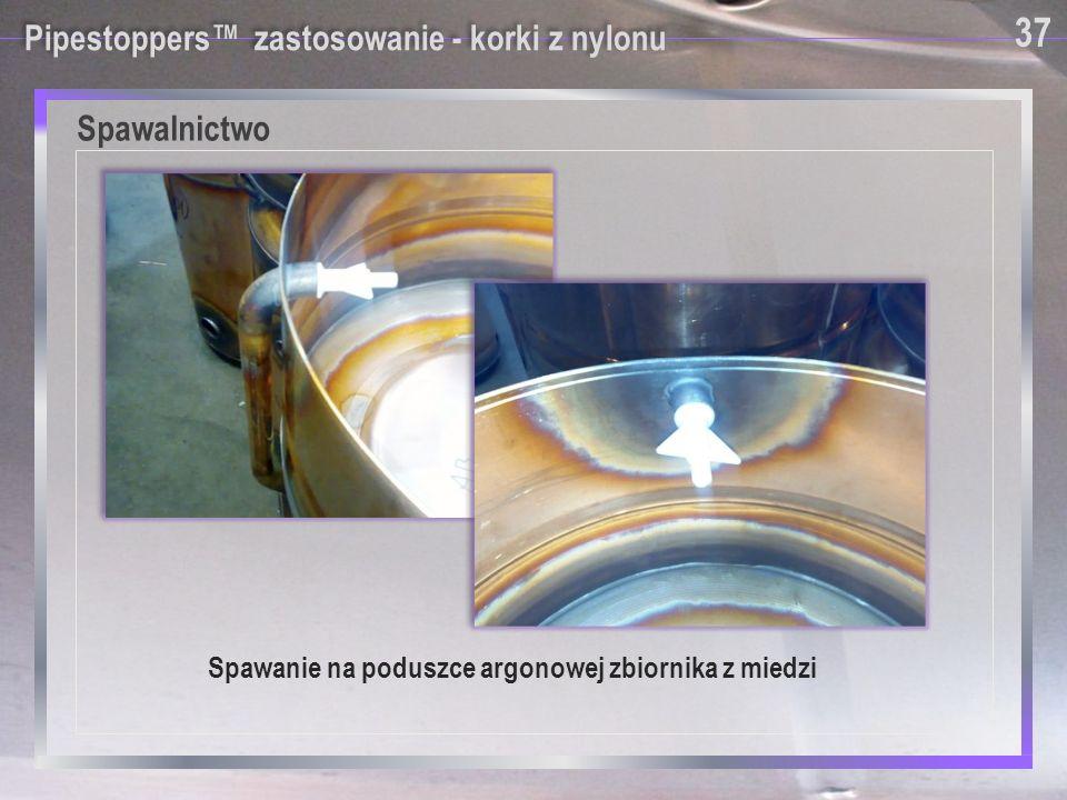 Pipestoppers™ zastosowanie - korki z nylonu Spawalnictwo Spawanie na poduszce argonowej zbiornika z miedzi 37