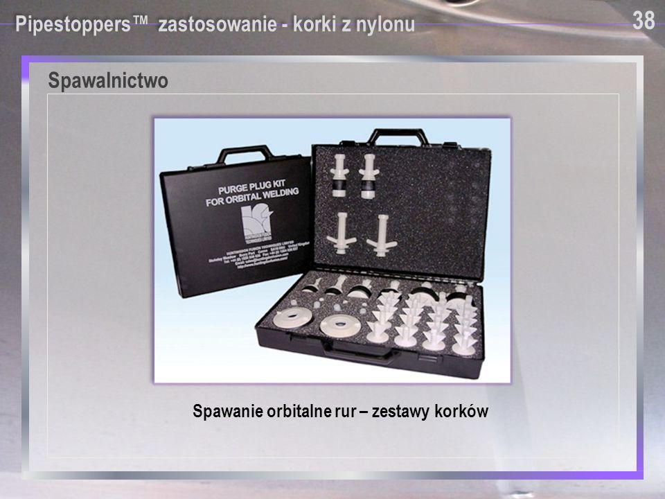 Pipestoppers™ zastosowanie - korki z nylonu Spawalnictwo Spawanie orbitalne rur – zestawy korków 38