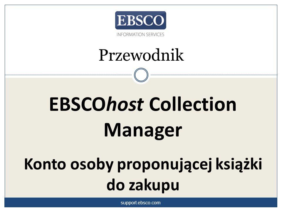 EBSCOhost Collection Manager Konto osoby proponującej książki do zakupu Przewodnik support.ebsco.com