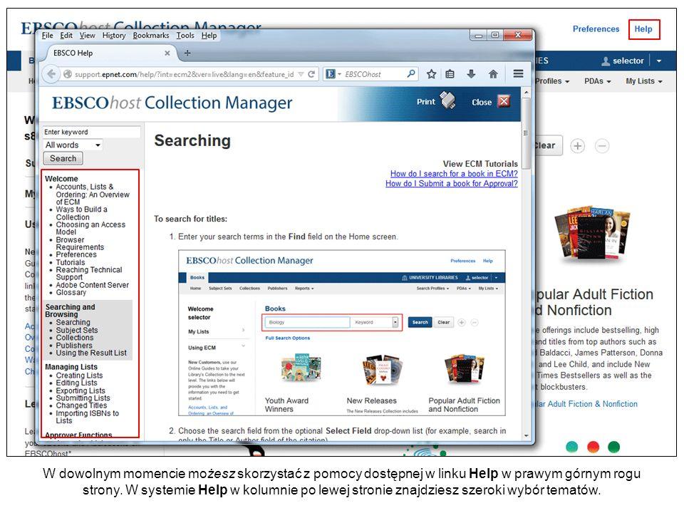 W dowolnym momencie możesz skorzystać z pomocy dostępnej w linku Help w prawym górnym rogu strony. W systemie Help w kolumnie po lewej stronie znajdzi