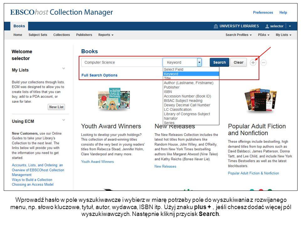 Wprowadź hasło w pole wyszukiwawcze i wybierz w miarę potrzeby pole do wyszukiwania z rozwijanego menu, np. słowo kluczowe, tytuł, autor, wydawca, ISB