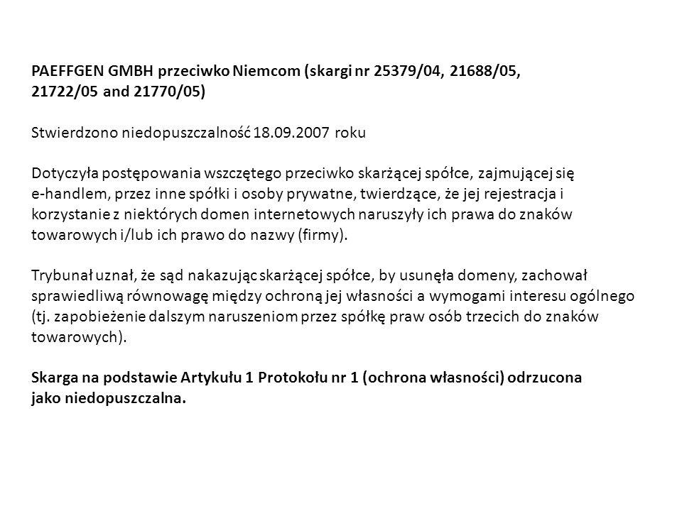 PAEFFGEN GMBH przeciwko Niemcom (skargi nr 25379/04, 21688/05, 21722/05 and 21770/05) Stwierdzono niedopuszczalność 18.09.2007 roku Dotyczyła postępow