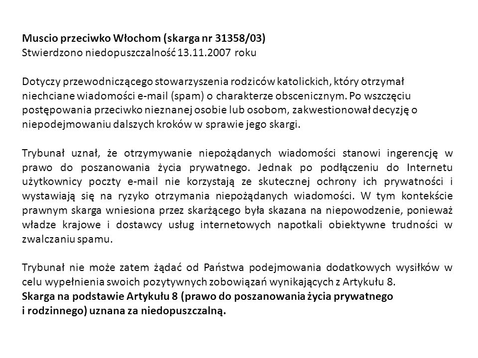 Muscio przeciwko Włochom (skarga nr 31358/03) Stwierdzono niedopuszczalność 13.11.2007 roku Dotyczy przewodniczącego stowarzyszenia rodziców katolicki