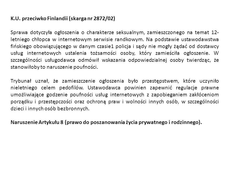 K.U. przeciwko Finlandii (skarga nr 2872/02) Sprawa dotyczyła ogłoszenia o charakterze seksualnym, zamieszczonego na temat 12- letniego chłopca w inte