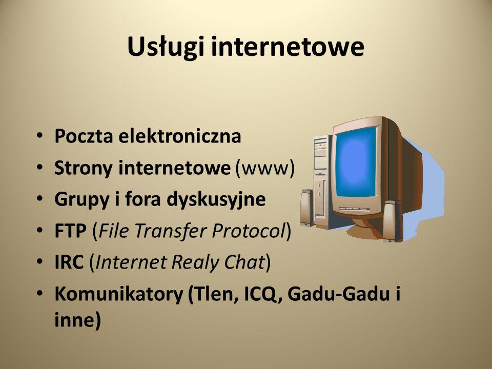 Usługi internetowe Poczta elektroniczna Strony internetowe (www) Grupy i fora dyskusyjne FTP (File Transfer Protocol) IRC (Internet Realy Chat) Komunikatory (Tlen, ICQ, Gadu-Gadu i inne)