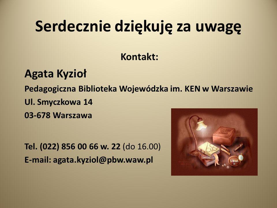 Serdecznie dziękuję za uwagę Kontakt: Agata Kyzioł Pedagogiczna Biblioteka Wojewódzka im.
