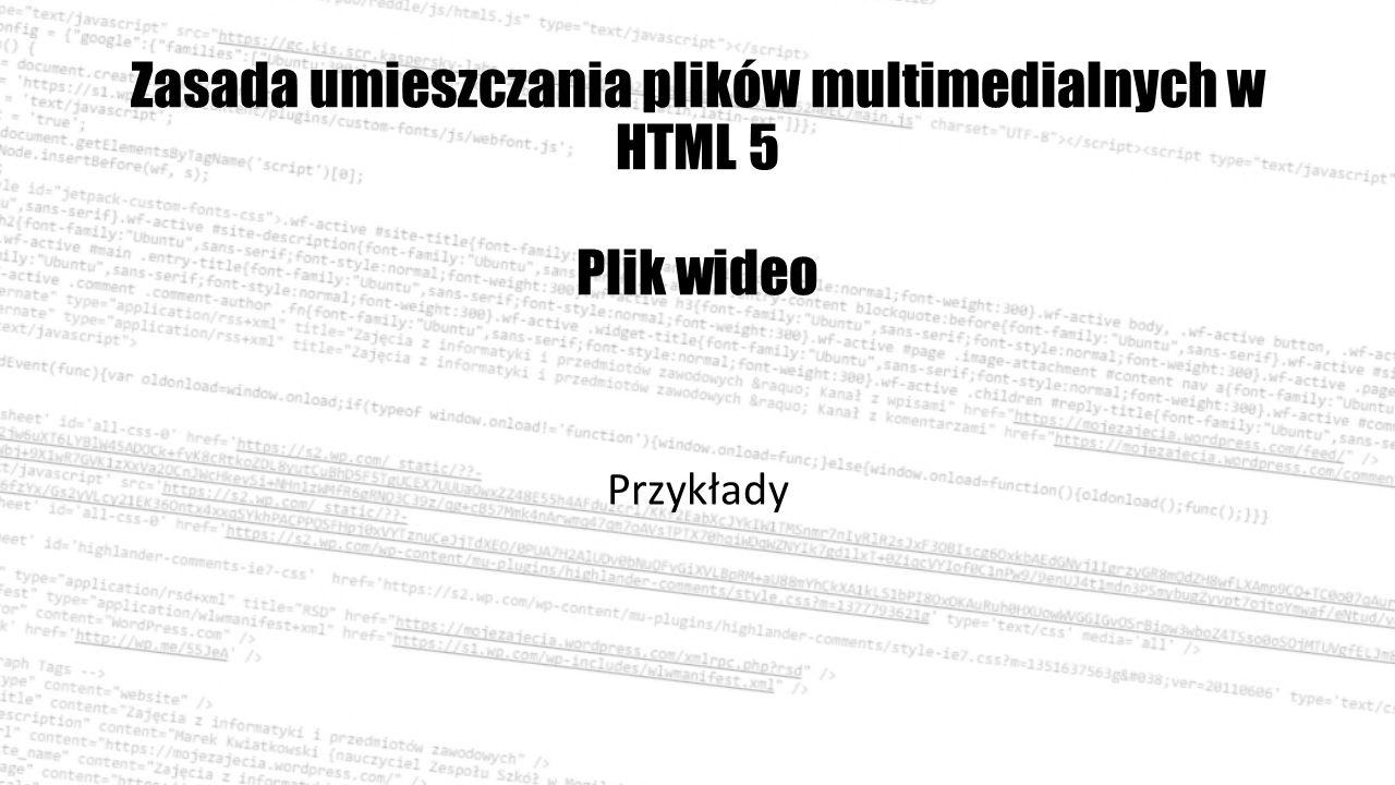 Zasada umieszczania plików multimedialnych w HTML 5 Plik wideo Przykłady