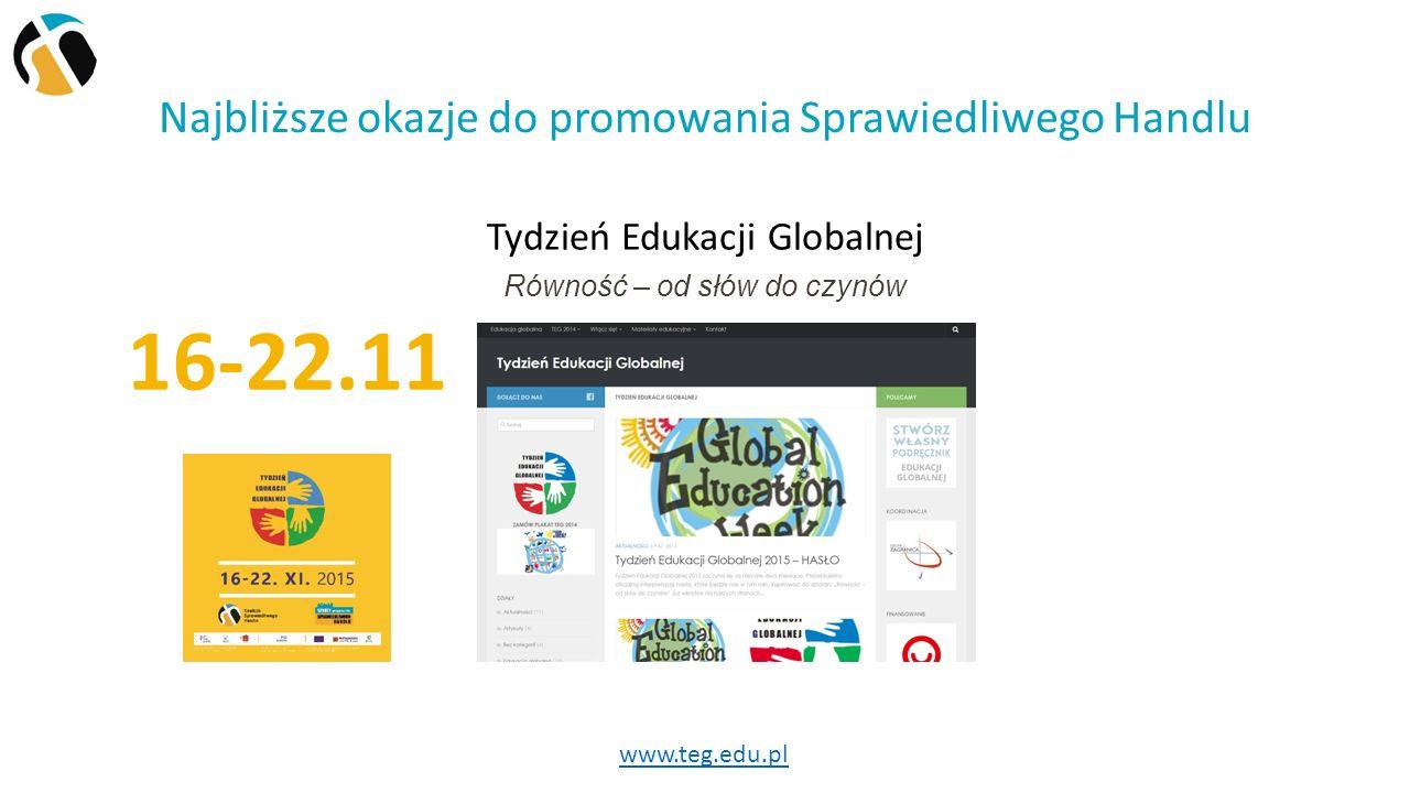 Najbliższe okazje do promowania Sprawiedliwego Handlu Tydzień Edukacji Globalnej 16-22.11 www.teg.edu.pl Równość – od słów do czynów