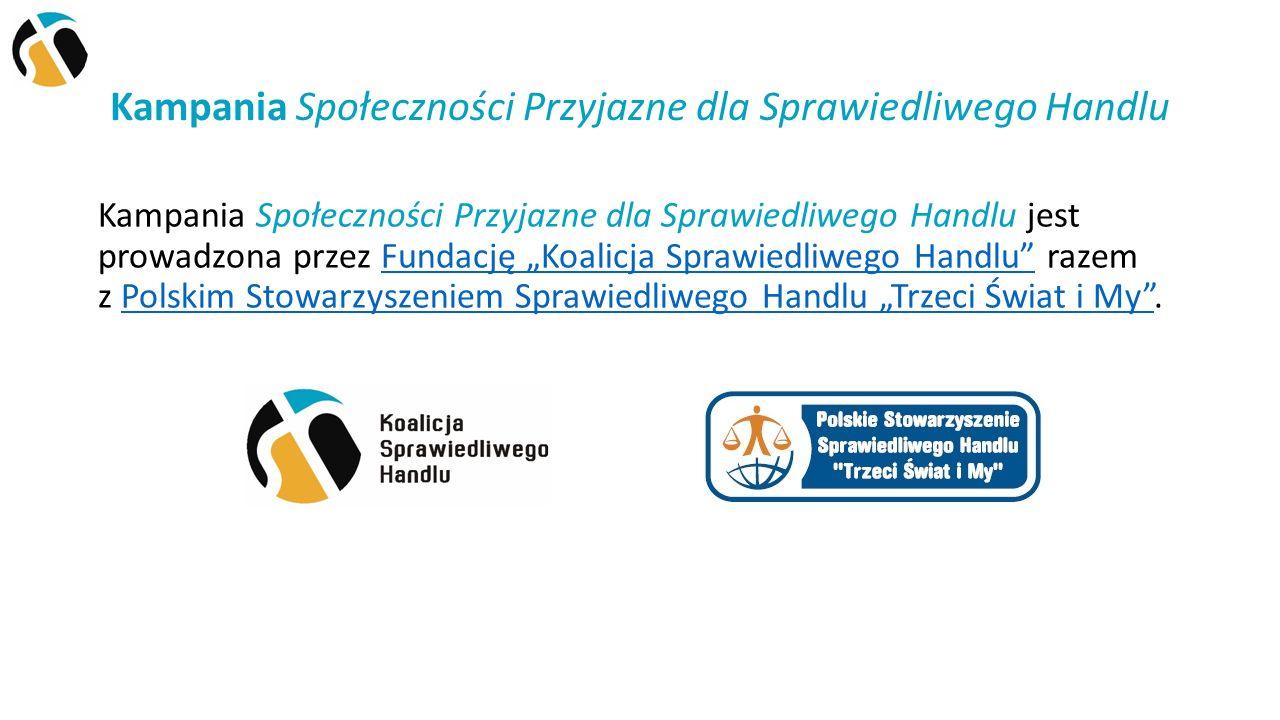 Kampania Szkoły Przyjazne dla Sprawiedliwego Handlu 12 34 5 Szkoła sprzyja wprowadzaniu produktów Sprawiedliwego Handlu na swoim terenie oraz w społeczności lokalnej.