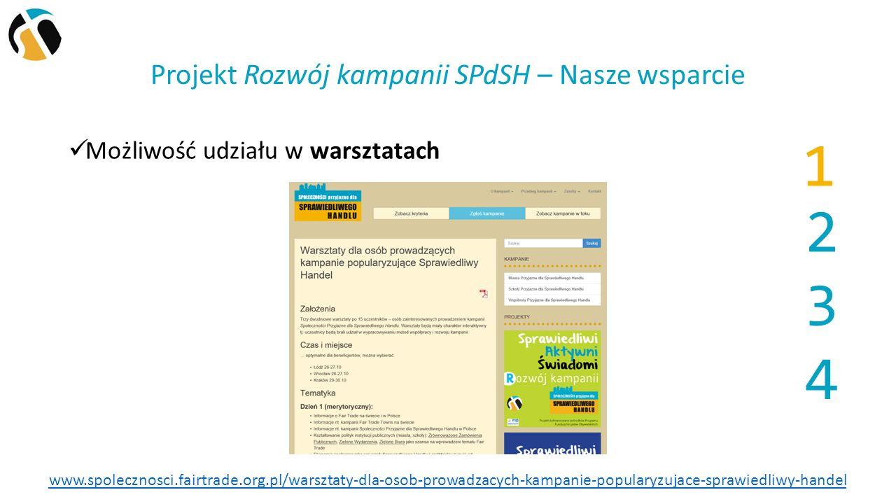 Projekt Rozwój kampanii SPdSH – Nasze wsparcie Możliwość udziału w warsztatach 1 2 3 4 www.spolecznosci.fairtrade.org.pl/warsztaty-dla-osob-prowadzacych-kampanie-popularyzujace-sprawiedliwy-handel