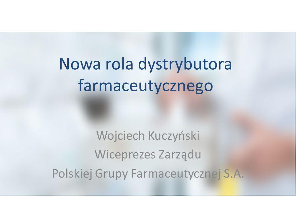 Nowa rola dystrybutora farmaceutycznego Wojciech Kuczyński Wiceprezes Zarządu Polskiej Grupy Farmaceutycznej S.A.