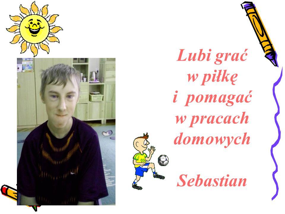 Lubi grać w piłkę i pomagać w pracach domowych Sebastian
