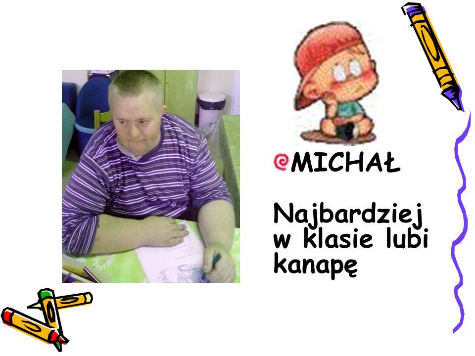 MICHAŁ Najbardziej w klasie lubi kanapę