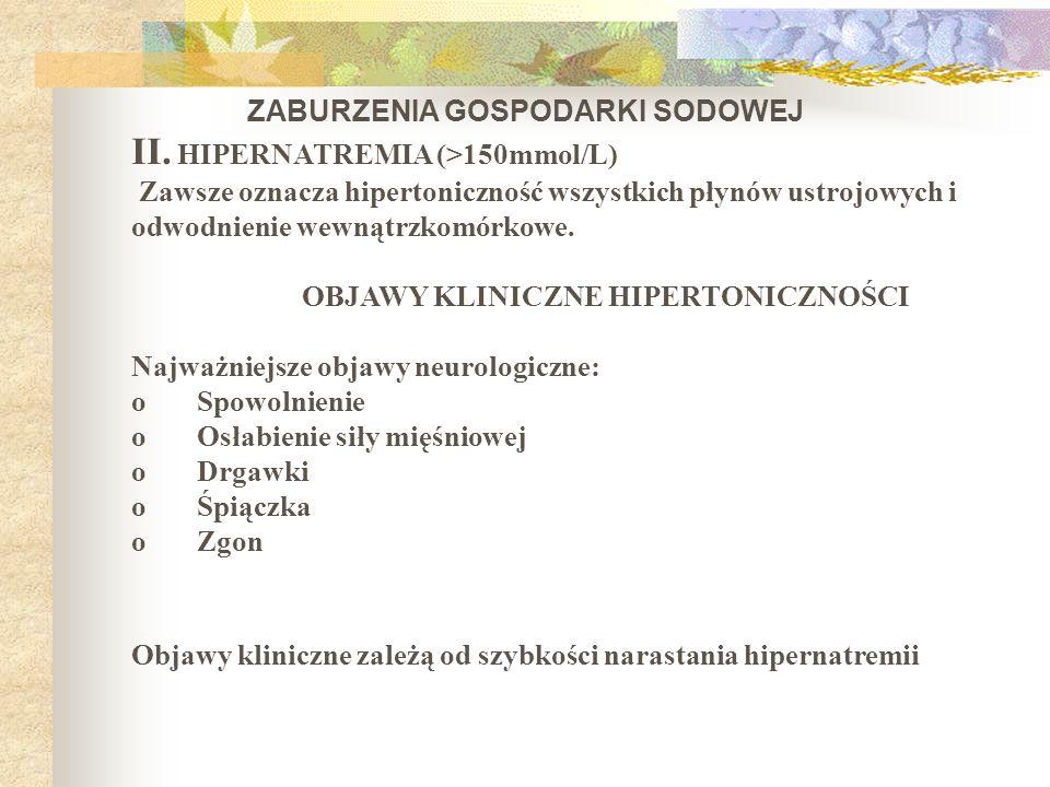 ZABURZENIA GOSPODARKI SODOWEJ II. HIPERNATREMIA (>150mmol/L) Zawsze oznacza hipertoniczność wszystkich płynów ustrojowych i odwodnienie wewnątrzkomórk