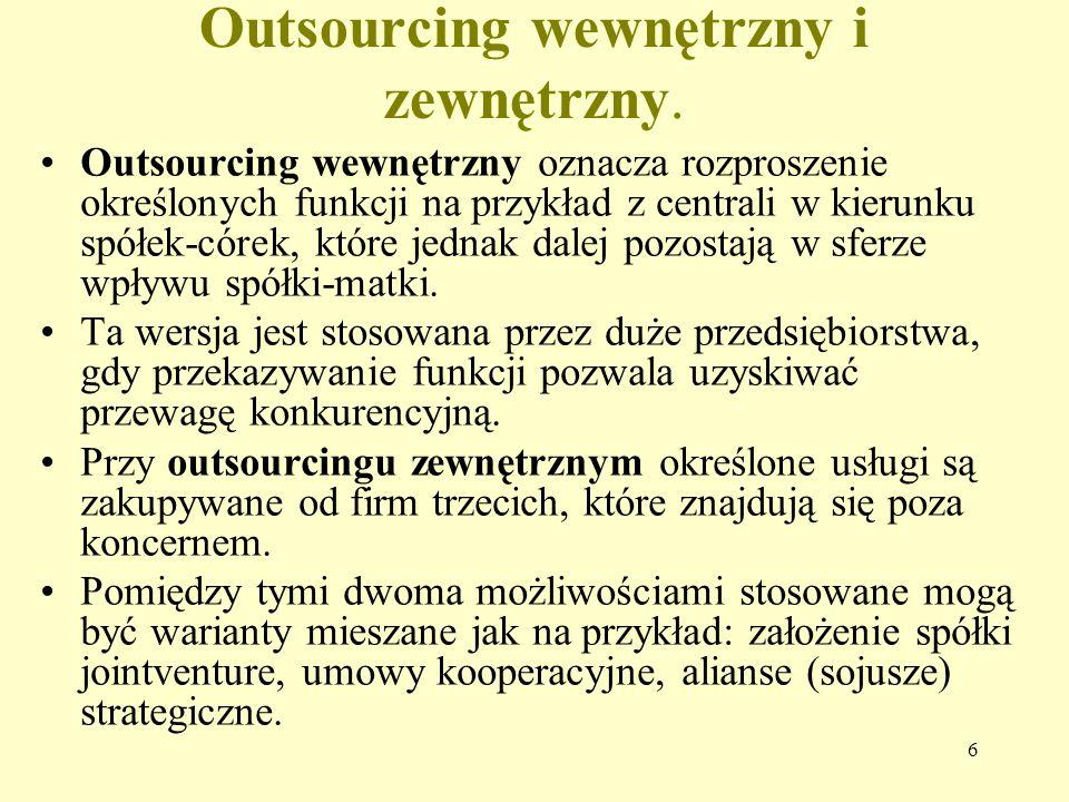 6 Outsourcing wewnętrzny i zewnętrzny. Outsourcing wewnętrzny oznacza rozproszenie określonych funkcji na przykład z centrali w kierunku spółek-córek,