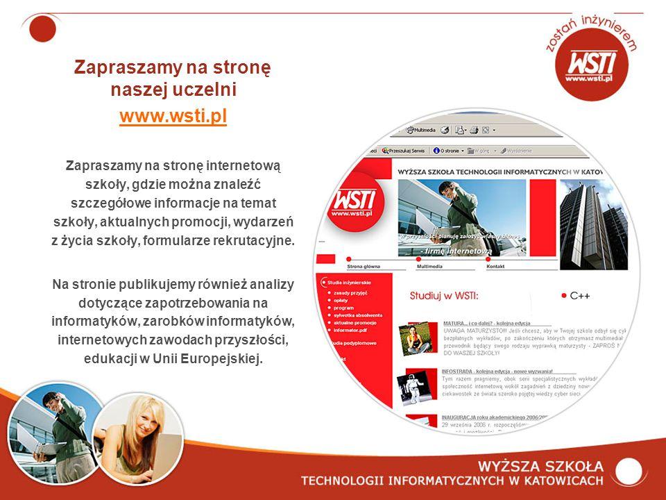 Zapraszamy na stronę naszej uczelni www.wsti.pl Zapraszamy na stronę internetową szkoły, gdzie można znaleźć szczegółowe informacje na temat szkoły, aktualnych promocji, wydarzeń z życia szkoły, formularze rekrutacyjne.