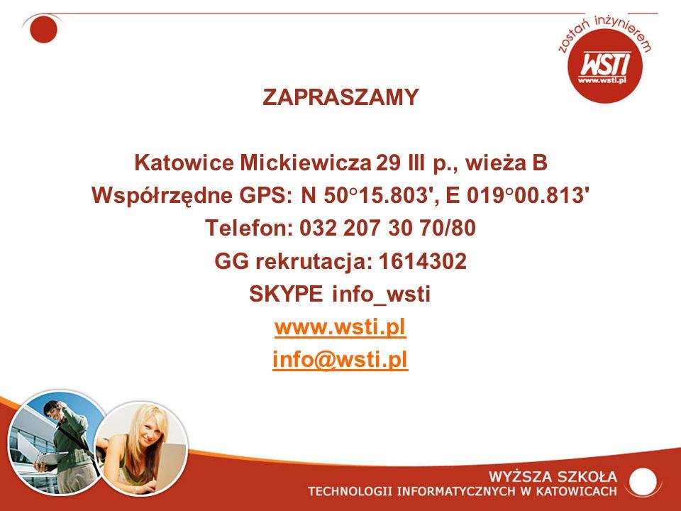 ZAPRASZAMY Katowice Mickiewicza 29 III p., wieża B Współrzędne GPS: N 50°15.803 , E 019°00.813 Telefon: 032 207 30 70/80 GG rekrutacja: 1614302 SKYPE info_wsti www.wsti.pl info@wsti.pl
