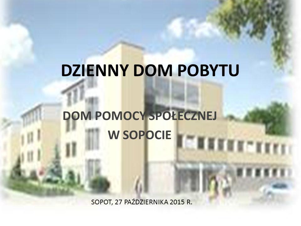 DZIENNY DOM POBYTU DOM POMOCY SPOŁECZNEJ W SOPOCIE SOPOT, 27 PAŹDZIERNIKA 2015 R.