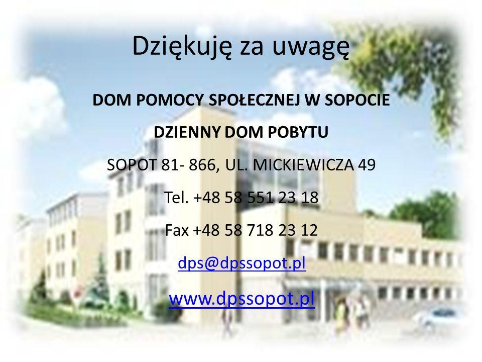 Dziękuję za uwagę DOM POMOCY SPOŁECZNEJ W SOPOCIE DZIENNY DOM POBYTU SOPOT 81- 866, UL.