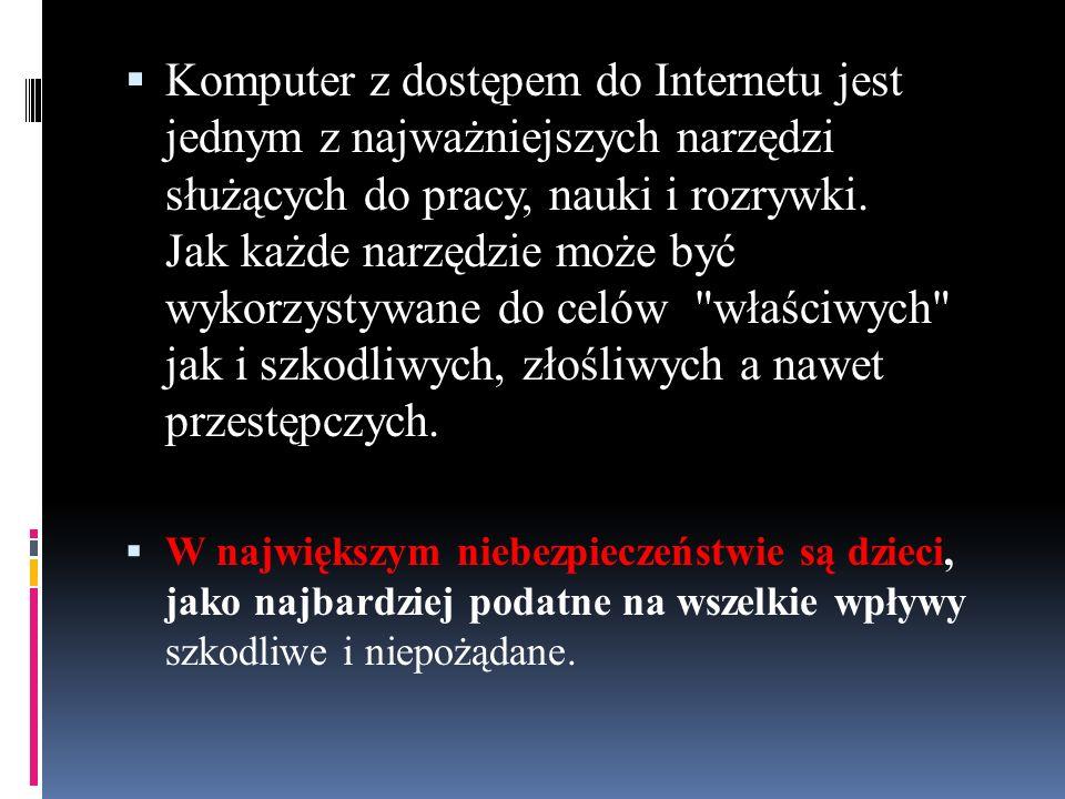 Przydatne strony poświęcone bezpieczeństwu w Internecie:  http://www.dzieckowsieci.pl/  http://www.bezpiecznyinternet.pl/  http://www.cert.pl/  http://www.helpline.org.pl/  http://www.chrondziecko.pl/  http://www.kidprotect.pl/  http://www.dyzurnet.pl/