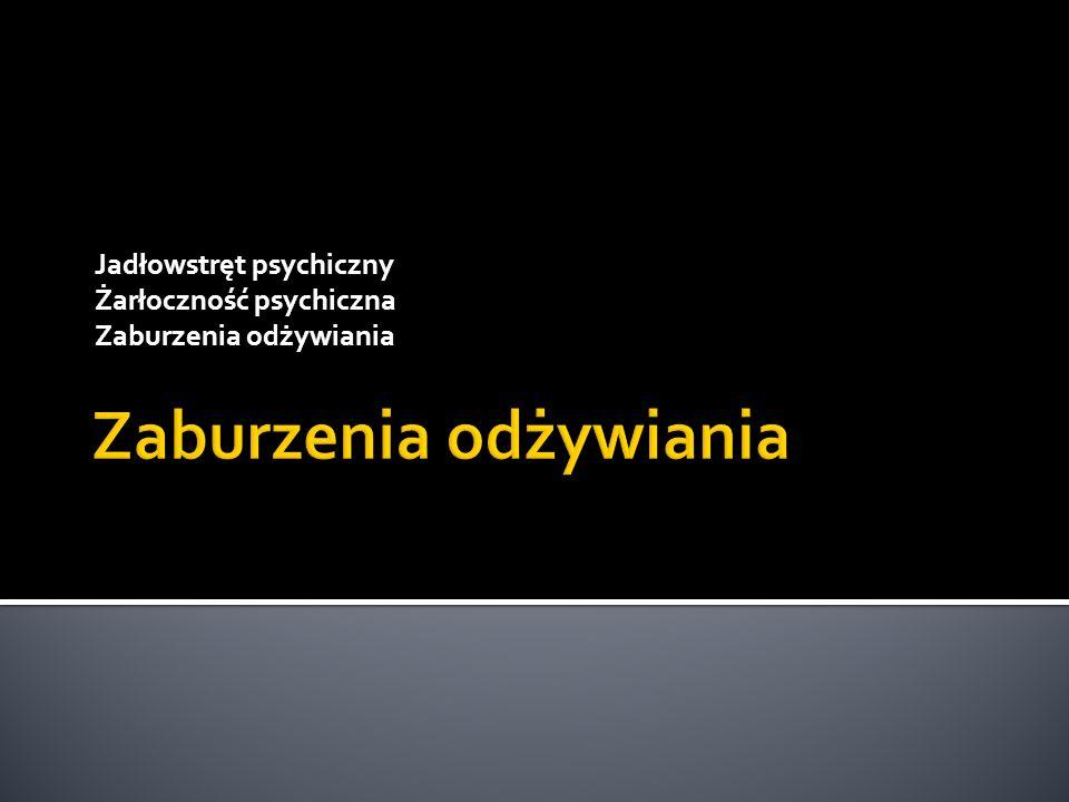 Jadłowstręt psychiczny Żarłoczność psychiczna Zaburzenia odżywiania