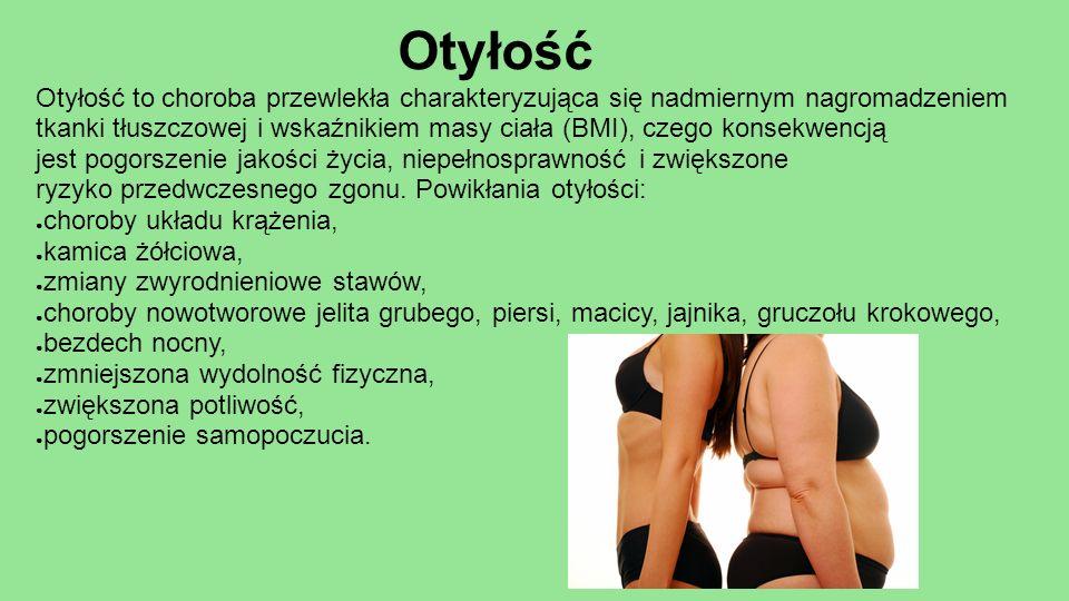 Otyłość to choroba przewlekła charakteryzująca się nadmiernym nagromadzeniem tkanki tłuszczowej i wskaźnikiem masy ciała (BMI), czego konsekwencją jes