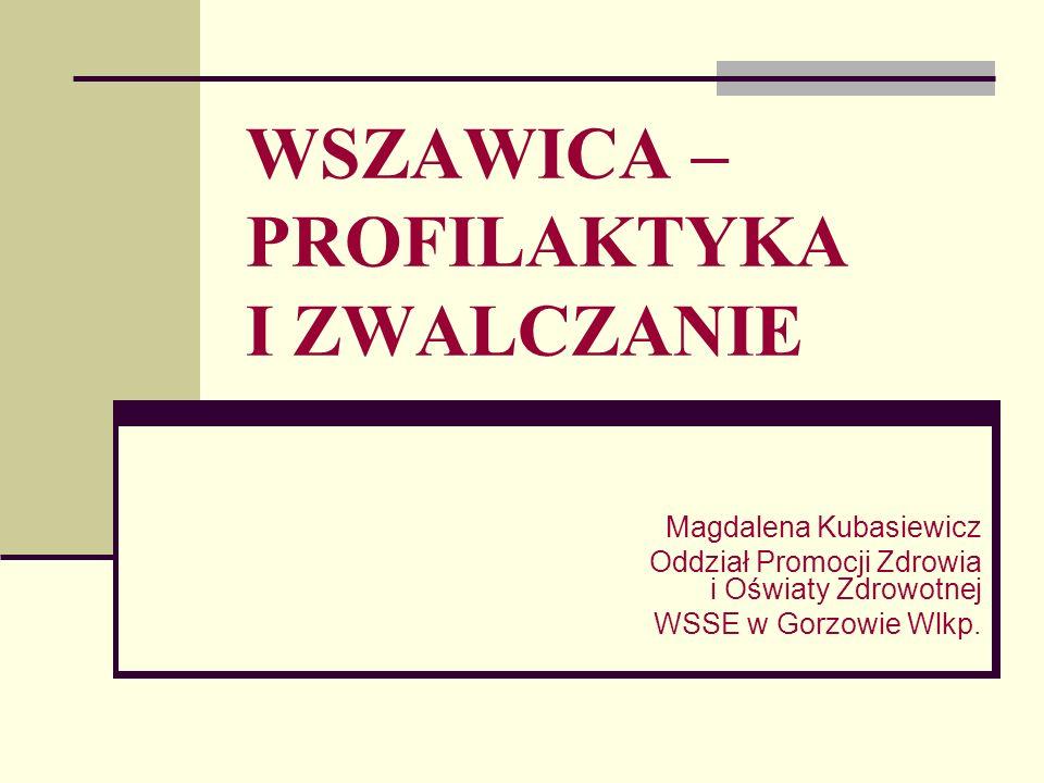 WSZAWICA – PROFILAKTYKA I ZWALCZANIE Magdalena Kubasiewicz Oddział Promocji Zdrowia i Oświaty Zdrowotnej WSSE w Gorzowie Wlkp.