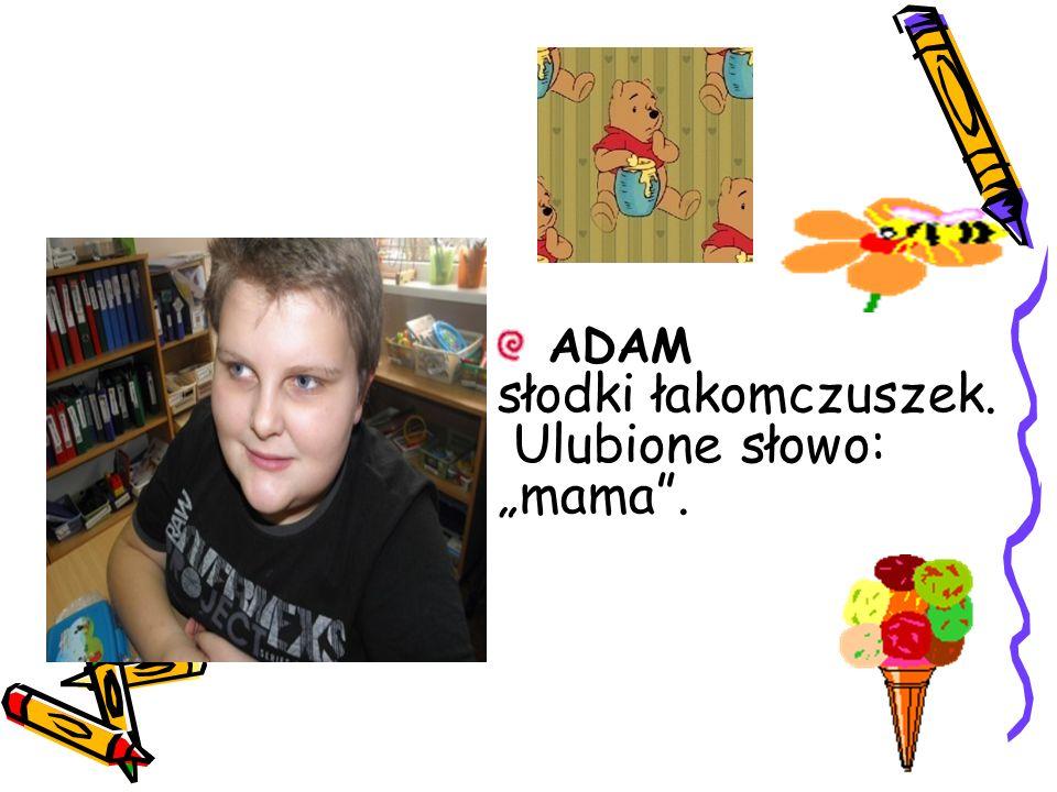 """ADAM słodki łakomczuszek. Ulubione słowo: """"mama""""."""